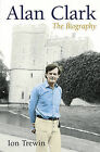 Alan Clark: The Biography by Ion Trewin (Hardback, 2009)