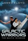 Galactic Warriors: The Baltic Invasion by James Floyd (Hardback, 2013)