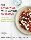 The Living Well With Cancer Cookbook: An Essential Guide to Nutrition, Lifestyle and Health by Catherine Zabilowicz, Fran Warde (Paperback, 2016)
