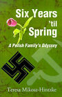 Six Years 'Til Spring: A Polish Family's Odyssey by Teresa Mikosz-Hintzke (Paperback / softback, 2001)