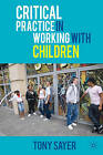 Critical Practice in Working With Children by Tony Sayer (Paperback, 2008)