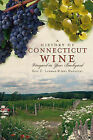A History of Connecticut Wine: Vineyard in Your Backyard by Eric D Lehman, Amy Nawrocki (Paperback / softback, 2011)