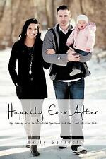 Happily Ever After : My Journey with Guillain-Barré Syndrome and How I Got My...