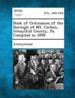 Book of Ordinances of the Borough of Mt. Carbon, Schuylkill County, Pa. Compiled in 1898 by Gale, Making of Modern Law (Paperback / softback, 2013)