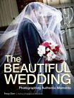 The Beautiful Wedding: Photography Techniques for Capturing Natural and Authentic Moments at Any Wedding by Amherst Media (Paperback, 2014)