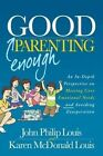 Good Enough Parenting: An In-Depth Perspective on Meeting Core Emotional Needs and Avoiding Exasperation by John Philip Louis, Karen McDonald Louis (Paperback / softback, 2015)