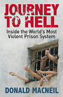 Journey to Hell: Inside the World's Most Violent Prison System by Donald MacNeil (Paperback, 2009)