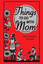 Things to Do With Mom: Lots of Fun for Everyone (Best at Everything) - New - Sch