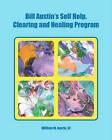 Bill Austin's Self Help, Clearing and Healing Program by William M Austin III (Paperback / softback, 2009)