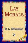 Lay Morals by Robert Louis Stevenson, R L Stevenson (Hardback, 2006)