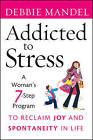 Addicted to Stress: A Woman's 7 Step Program to Reclaim Joy and Spontaneity in Life by Debbie Mandel (Paperback, 2010)