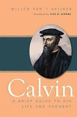 Calvin : A Brief Guide to His Life and Thought-ExLibrary