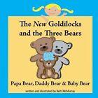 The New Goldilocks and the Three Bears: Papa Bear, Daddy Bear, and Baby Bear by Beth McMurray (Paperback / softback, 2012)
