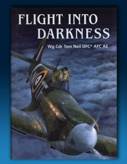 Flight Into Darkness - Battle of Britain ace Tom Neil