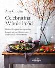 Celebrating Whole Food von Amy Chaplin (2016, Gebundene Ausgabe)
