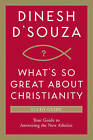 What's So Great about Christianity: Your Guide to Answering the New Atheists by Dinesh D Souza (Paperback / softback)