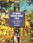 It Was Their War Too: Canadian Women in World War I by Pat Staton (Paperback, 2006)