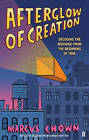 Afterglow of Creation: Decoding the Message from the Beginning of Time by Marcus Chown (Paperback, 2010)