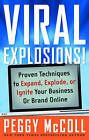 Viral Explosions!: Proven Techniques to Expand, Explode, or Ignite Your Business or Brand Online by Peggy McColl (Hardback, 2010)