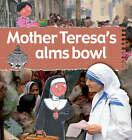 Mother Teresa's Alms Bowl by Anita Ganeri (Paperback, 2008)
