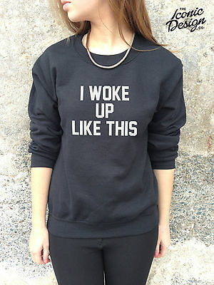 * I WOKE UP LIKE THIS Jumper Top Sweater Sweatshirt Funny Fashion Tumblr Dis *