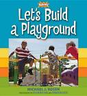 Let's Build a Playground by Michael J Rosen (Hardback, 2013)