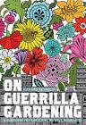 On Guerrilla Gardening: A Handbook for Gardening without Boundaries by Richard Reynolds (Hardback, 2008)