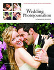 Wedding Photojournalism: the Business of Aesthetics: A Guide for Professional Digital Photographers by Amherst Media (Paperback, 2011)