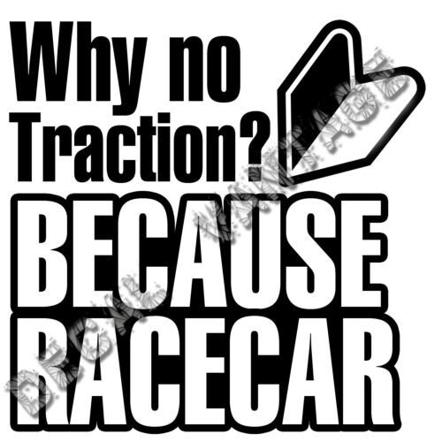 Why No Traction Because Racecar Leaf Vinyl Sticker Decal JDM Choose Size Color