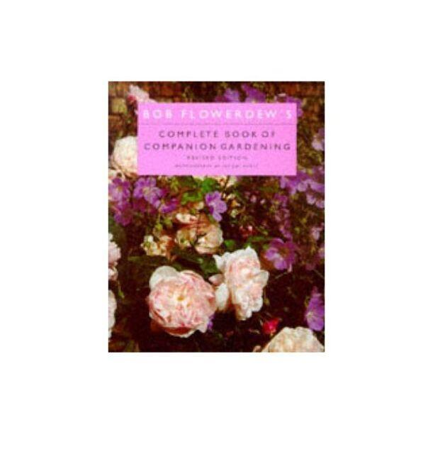 Bob Flowerdew's Complete Book of Companion Gardening, Flowerdew, Bob, Excellent