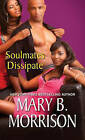 Soulmates Dissipate by Mary B. Morrison (Paperback, 2003)