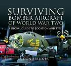 Surviving Bomber Aircraft of World War Two: A Global Guide to Location and Types by Don Berliner (Hardback, 2011)