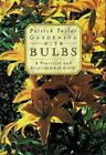 Gardening with Bulbs: A Practical and Inspirational Guide by Patrick Taylor (Paperback, 2000)
