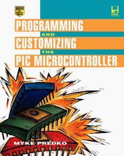 Programming and Customizing the PIC-Microcontroller by Michael Predko
