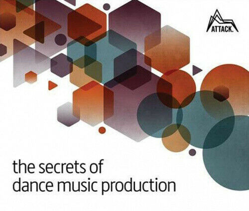 The Secrets of Dance Music Production: The World's Leading Electronic Music