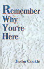 Remember Why You're Here by Jason A Cockle (Paperback / softback, 2000)