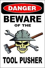 "*Aluminum* Danger Beware Of The Tool Pusher 8""x12"" Metal Novelty Sign  S222"