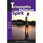 Triumphs of the Human Spirit: Real Cancer Survivors, Real Battles, Real Victories by Barry W Summers (Paperback / softback, 2001)