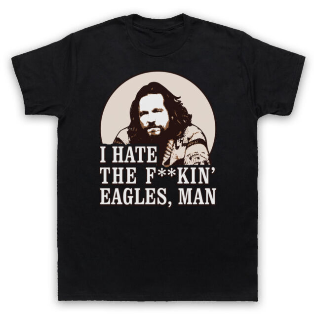 I HATE THE EAGLES THE BIG LEBOWSKI T-SHIRT UNOFFICIAL MENS LADIES KIDS SIZE COLS
