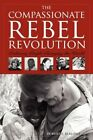 Compassionate Rebel Revolution Ordinary People Changing The World 9781936400089