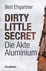 Dirty little secret - Die Akte Aluminium von Bert Ehgartner (2014, Gebundene Ausgabe)