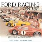 The Ford Racing Century : A Photographic History of Ford Motorsports by Larry Edsall and Don Keefe (2003, Hardcover, Revised)