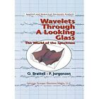 Wavelets Through a Looking Glass: The World of the Spectrum by Ola Bratteli, Palle Jorgensen (Paperback, 2013)