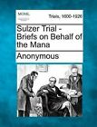 Sulzer Trial - Briefs on Behalf of the Mana by Anonymous (Paperback / softback, 2012)