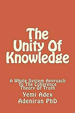 The Unity Of Knowledge: A Whole System Approach To The Coherence Theory Of Truth
