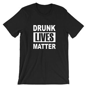 Drunk Lives Matter Funny Gift for Father Uncle Birthday T shirt Tee Joke Xmas