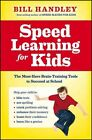 Speed Learning for Kids: The Must-have Braintraining Tools to Help Your Child Reach Their Full Potential by Bill Handley (Paperback, 2012)