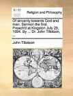 Of Sincerity Towards God and Man. Sermon the First. Preach'd at Kingston July 29, 1694. by ... Dr. John Tillotson, ... by John Tillotson (Paperback / softback, 2010)