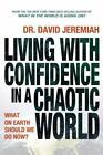 Living with Confidence in a Chaotic World : What on Earth Should We Do Now? by David Jeremiah (2010, Paperback)