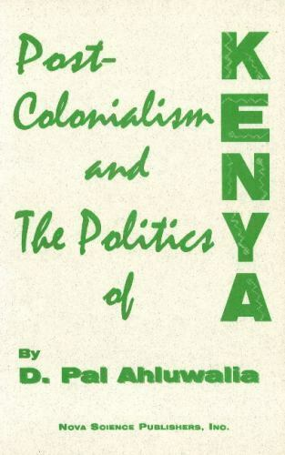 Post-Colonialism and the Politics of Kenya, Hardcover by Ahluwalia, Pal D., B...